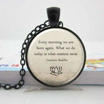 Inspirational Buddha Quote Glass Pendant Necklace-A New Day for a Better You!