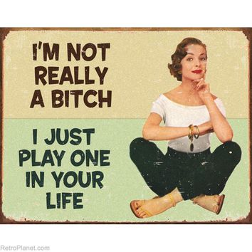 I'm Not Really A Bitch Retro Humor Metal Signs Funny Plaque Sign RetroPlanet.com