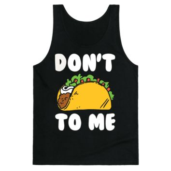Don't Taco To Me Tank Top