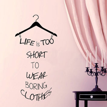Beauty Shop Wall Decal Quote Life is too short to wear boring clothes Vinyl Sticker Window Decal Fashion Art Mural Girls Bedroom Decor KI168