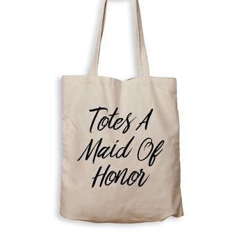 Totes A Maid Of Honor - Tote Bag