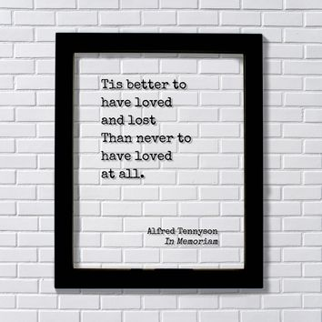 Alfred Tennyson - In Memoriam - Tis better to have loved and lost Than never to have loved at all