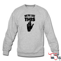 We're Like This (Fingers Crossed) sweatshirt