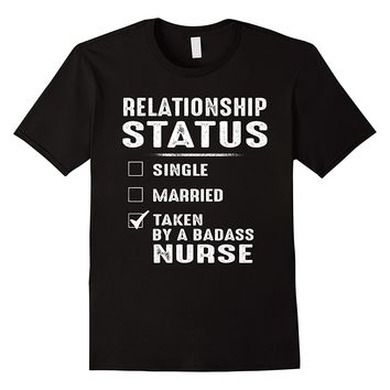 Relationship Status Taken By A Badass Nurse Funny T-Shirt