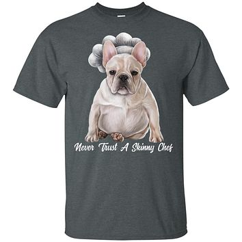 French Bulldog Shirt, Funny T-shirt, Never Trust A Skinny Chef