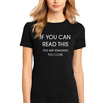 If Your Can Read This You're Standing Too Close - Women's T-shirt Hipster Party T Shirt Funny Sarcasm Saying Tee Shirt Femme