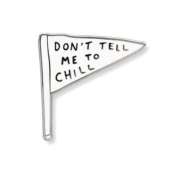 Don't Tell Me To Chill Pin