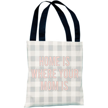 """""""Home Is Where Your Mom Is"""" 18""""x18"""" Tote Bag by OneBellaCasa"""