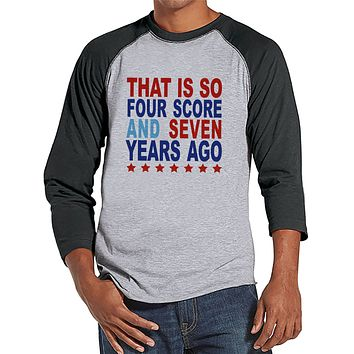 Men's 4th of July Shirt - Four Score and Seven Years Ago Shirt - Grey Raglan Shirt - Men's Patriotic Tee - Funny Fourth of July Shirt