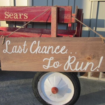 Wedding Wood sign - Last Chance to Run Handpainted Sign - Ring Bearer's Sign- Rustic, Country Wedding Decor