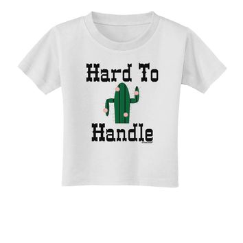 Hard To Handle Cactus Toddler T-Shirt by TooLoud