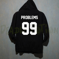 99 Problems Hoodie Sweatshirt Shirt Sweater T Shirt Unisex - Size S M L XL