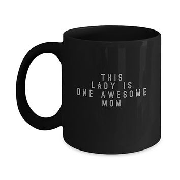 This Lady Is One Awesome Mom Mother's Day Coffee Mug Gift