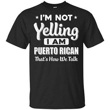 I'm Not Yelling I'm A Puerto Rican Thats How We Talk