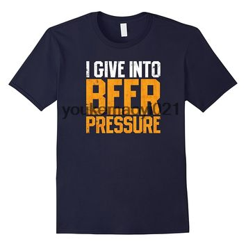I Give Into Beer Pressure T-shirt - Funny Drinking Party Tee