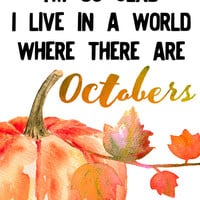 8x10 Fall Printable Wall Art, I'm So Glad I Live In A World Quote, October Quote, Autumn Decor, Fall Quote, Watercolor art INSTANT DOWNLOAD