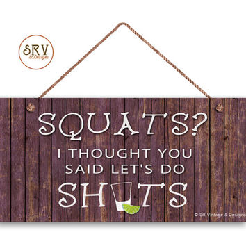 "Rustic Sign, SQUATS? I Thought You Said Let's Do Shots, Distressed Wood Style, Weatherproof, 5"" x 10"" Sign, Funny Sign, Made To Order"