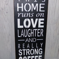 This Home Runs on Love Laughter And Really Strong Coffee -Painted Wood Sign-Typography-Coffee Sign-Custom Colors