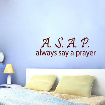 ASAP Wall Quote Wall Decals Words Always Say A Prayer Vinyl Sticker Home Decor Family Phrase Living Room Art Murals Nursery Room Decor KG650