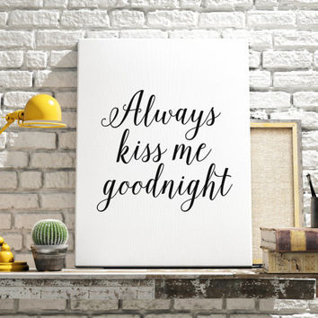 Typographic Print Always Kiss Me Goodnight Print Black and White Print Printable Quote Typography Motivational Inspirational Nursery Print