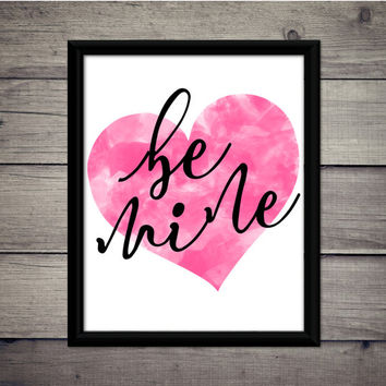 Be Mine - Valentine's Day - Romantic Print - Instant Download - Digital Art - Printable - Gift - Wedding Decor - Typography - Love - Heart