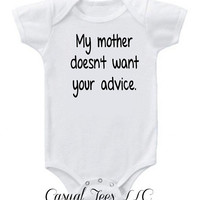 My Mother Doesn't Want Your Advice Funny Baby Bodysuit for the Baby