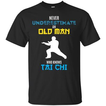 Never Underestimate An Old Man Who Knows Tai Chi - T-Shirt