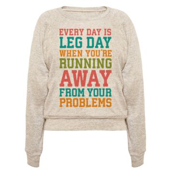 EVERY DAY IS LEG DAY WHEN YOU'RE RUNNING AWAY FROM YOUR PROBLEMS