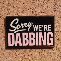 Sorry We're Dabbing Sign (Pink) Limited Edition Hat Pin
