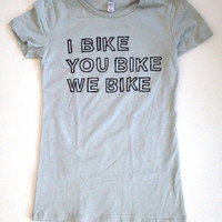 Womens I Bike You BIke We Bike T Shirt S M L XL by abjectbirth