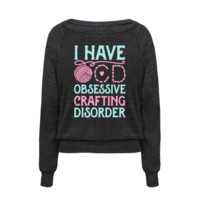 I HAVE O.C.D. OBSESSIVE CRAFTING DISORDER