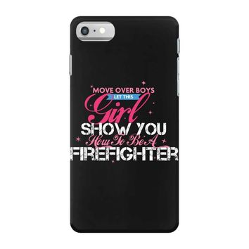 Move Over Boys Let This Girl Show You How To Be A Firefighter iPhone 7 Case