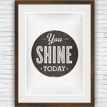 encouraging quote print, black and white, optimistic words, typographic poster, minimalist typography, You shine today 8x10 or A4