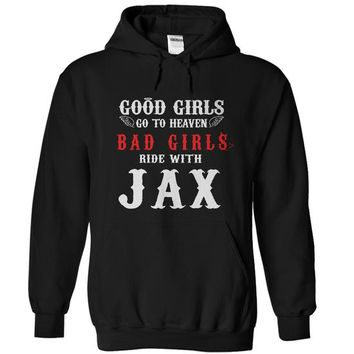 Good Girls Go To Heaven, Bad Girls Ride With JAX