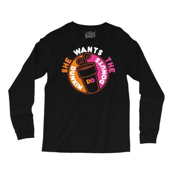 She Wants The D Dunkin Donuts Long Sleeve Shirts