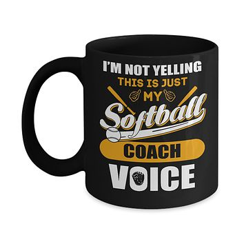I'm Not Yelling This Is Just My Softball Coach Voice Mug