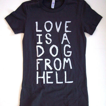 Womens Love is A Dog From Hell Dark Gray T Shirt S M L XL charles bukowski
