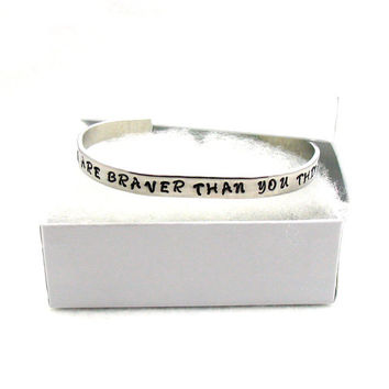 You Are Braver Than You Think, Stainless Steel Cuff, Custom Bracelet Cuff, Personalized Bracelet, Custom Cuff, Hand Stamped Cuff, Friendship