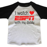 I Watch Espn With My Daddy BOYS OR GIRLS BASEBALL 3/4 SLEEVE RAGLAN - VERY SOFT TRENDY SHIRT B760