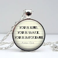"The Help ""You Is Kind, You Is Smart, You is Important"" Quote Dome Pendant Necklace"