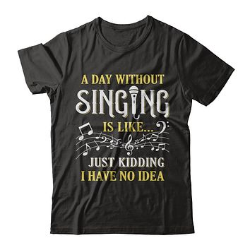 A Day Without Singing Just Kidding I Have No Idea