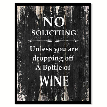 No soliciting unless you are dropping off a bottle of wine Funny Quote Saying Canvas Print with Picture Frame Home Decor Wall Art