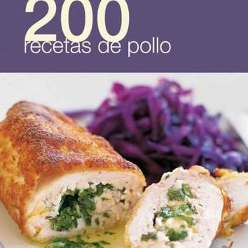 200 recetas de pollo / 200 Chicken Dishes (SPANISH) (200 Recetas / 200 Recipes): 200 recetas de pollo / 200 Chicken Dishes