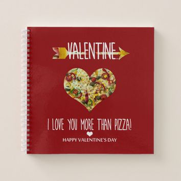 Valentine, I love you more than pizza Notebook