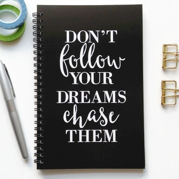 Writing journal, spiral notebook, sketchbook, bullet journal, black and white, blank lined grid paper - Don't follow your dreams chase them