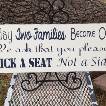 Today Two Families Become One - We ask that you please pick a seat, not a side - Wedding Seating sign,