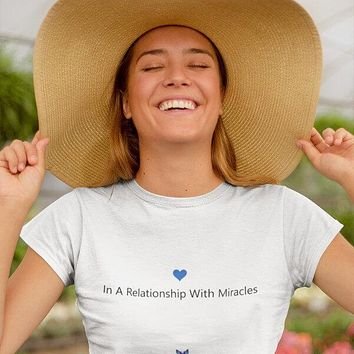 """""""In A Relationship With Miracles"""" Women's Shirts"""