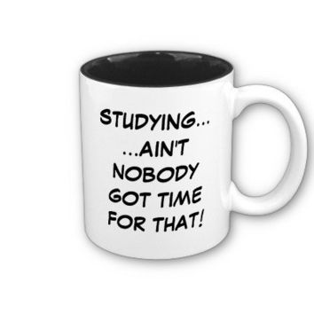 Studying... Ain't Nobody Got Time For That Mug from Zazzle.com