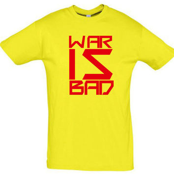 War is bad,gift ideas,birthday gift,gift for boyfriend,gift for girlfriend,gift for husband,gift for wife,gift for sister,personalized shirt