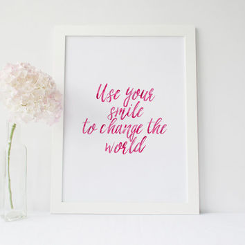 "PRINTABLE Art"" Use Your Smile To Change The World,Inspirational Poster,Lovely Words,Smile Print,Typography Print,Hand Lettering,Home Decor"